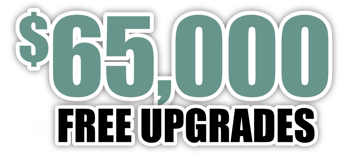 $65,000 in FREE UPGRADES
